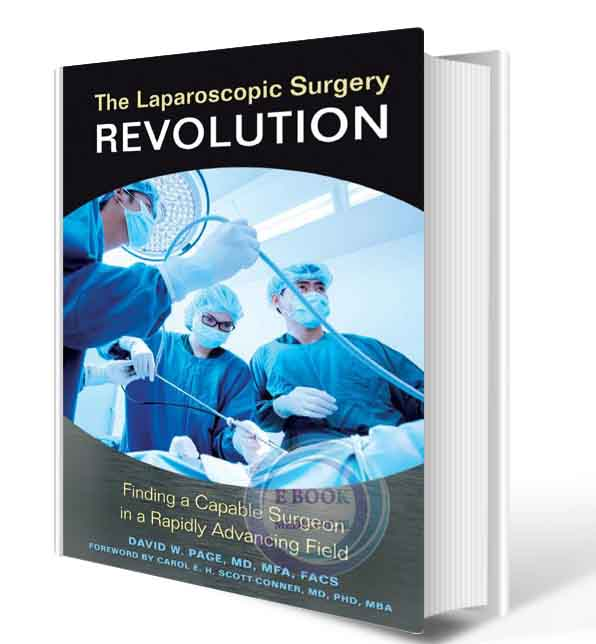 دانلود کتاب The Laparoscopic Surgery Revolution: Finding a Capable Surgeon in a Rapidly Advancing Field 2017 (ORIGINAL PDF)